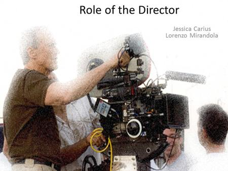 Role of the Director Jessica Carius Lorenzo Mirandola.