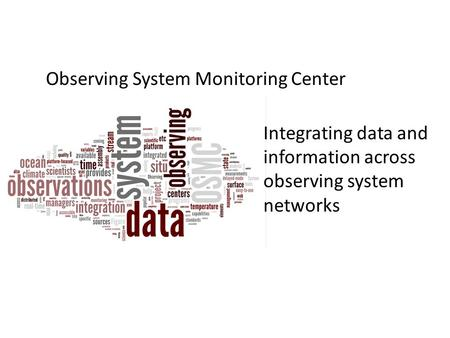 Observing System Monitoring Center Integrating data and information across observing system networks.