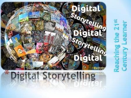 * Digital stories are short multi- media pieces that combine a narrated script, images, text, and a musical soundtrack.