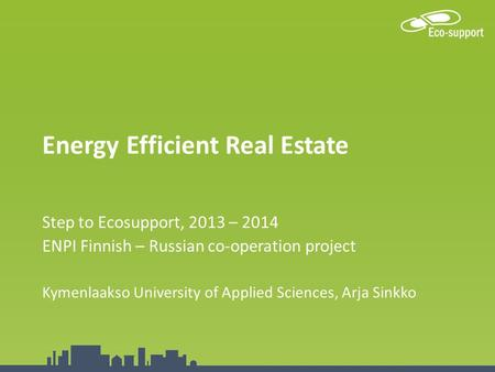 This Programme is co-funded by the European Union, the Russian Federation and the Republic of Finland Energy Efficient Real Estate Step to Ecosupport,