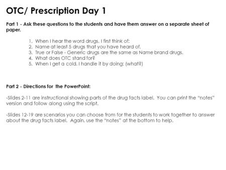 OTC/ Prescription Day 1 Part 1 - Ask these questions to the students and have them answer on a separate sheet of paper. 1. When I hear the word drugs,