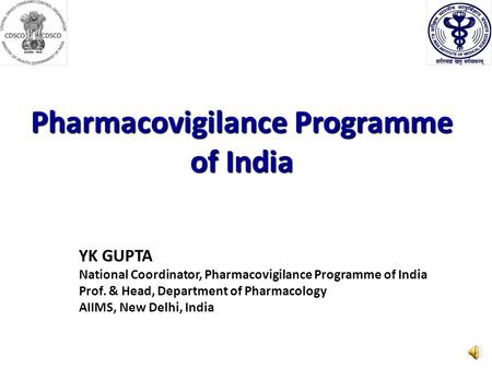 Pharmacovigilance Programme of India YK GUPTA National Coordinator, Pharmacovigilance Programme of India Prof. & Head, Department of Pharmacology AIIMS,