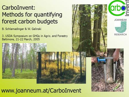 CarboInvent: Methods for quantifying forest carbon budgets B. Schlamadinger & W. Galinski 3. USDA Symposium on GHGs in Agric. and Forestry Baltimore, 21-22.
