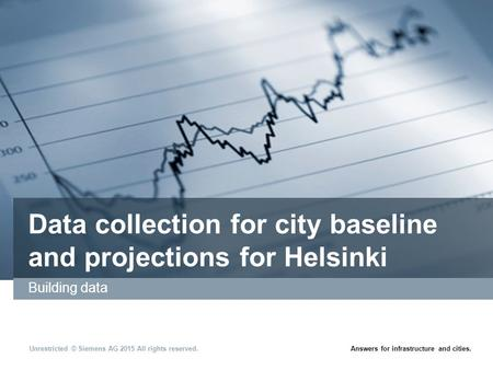 Unrestricted © Siemens AG 2015 All rights reserved.Answers for infrastructure and cities. Data collection for city baseline and projections for Helsinki.