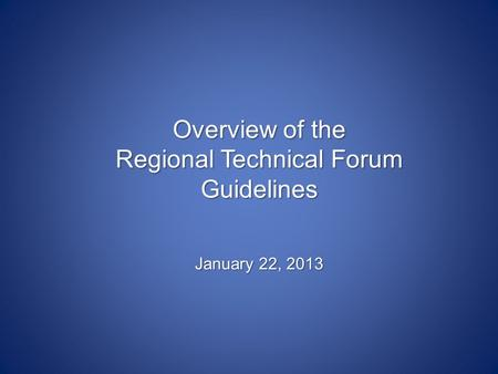 Overview of the Regional Technical Forum Guidelines January 22, 2013.