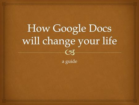 A guide.   Collaborating via Google Docs  Collecting data & testing via GD  Concerns & questions  Play time Overview.