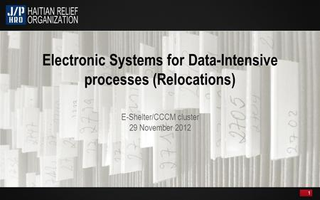 E-Shelter/CCCM cluster 29 November 2012 1. 2 Relocations process data-intensive Challenges of Paper-based processes – Manual data entry – Lag between.