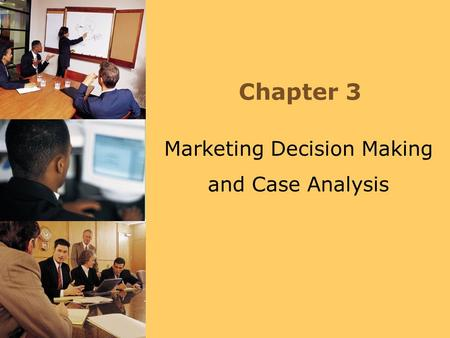 Chapter 3 Marketing Decision Making and Case Analysis.