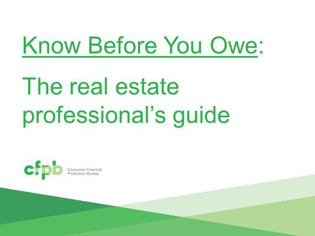 Know Before You Owe: The real estate professional's guide.
