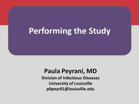 Paula Peyrani, MD Division of Infectious Diseases University of Louisville Performing the Study.