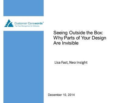 Seeing Outside the Box: Why Parts of Your Design Are Invisible Lisa Fast, Neo Insight December 10, 2014.