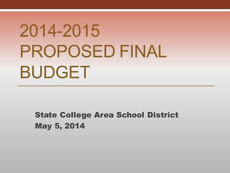 2014-2015 PROPOSED FINAL BUDGET State College Area School District May 5, 2014.