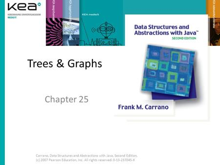 Trees & Graphs Chapter 25 Carrano, Data Structures and Abstractions with Java, Second Edition, (c) 2007 Pearson Education, Inc. All rights reserved. 0-13-237045-X.