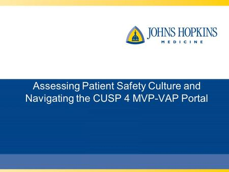 Assessing Patient Safety Culture and Navigating the CUSP 4 MVP-VAP Portal.