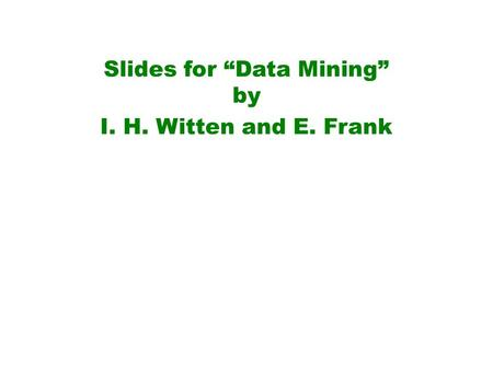 "Slides for ""Data Mining"" by I. H. Witten and E. Frank."