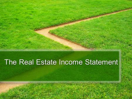 The Real Estate Income Statement. The value of any investment is simply the present value of its expected cash flows, using a discount rate that reflects.