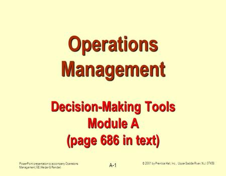 PowerPoint presentation to accompany Operations Management, 6E (Heizer & Render) © 2001 by Prentice Hall, Inc., Upper Saddle River, N.J. 07458 A-1 Operations.