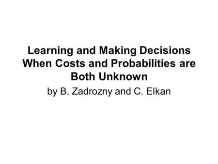 Learning and Making Decisions When Costs and Probabilities are Both Unknown by B. Zadrozny and C. Elkan.