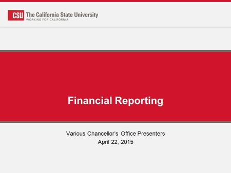 Financial Reporting Various Chancellor's Office Presenters April 22, 2015.