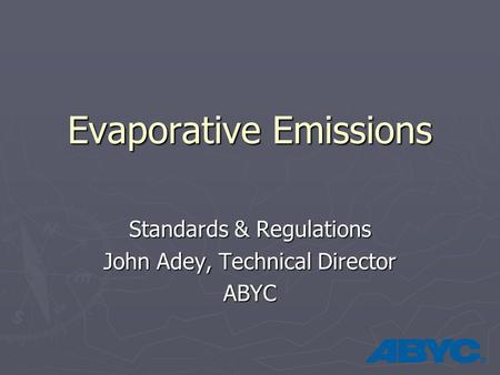 Evaporative Emissions Standards & Regulations John Adey, Technical Director ABYC.