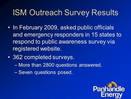 ISM Outreach Survey Results In February 2009, asked public officials and emergency responders in 15 states to respond to public awareness survey via registered.
