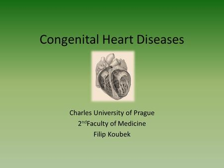 Congenital Heart Diseases Charles University of Prague 2 nd Faculty of Medicine Filip Koubek.
