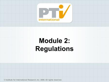 © Institute for International Research, Inc. 2006. All rights reserved. Module 2: Regulations.