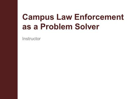 Campus Law Enforcement as a Problem Solver Instructor.