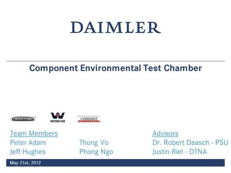 May 21st, 2012 Component Environmental Test Chamber Team Members Advisors Peter AdamThong Vo Dr. Robert Daasch - PSU Jeff HughesPhong Ngo Justin Riel -