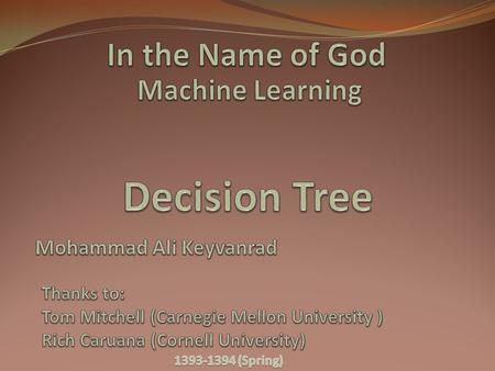 Outline Decision tree representation ID3 learning algorithm Entropy, Information gain Issues in decision tree learning 2.