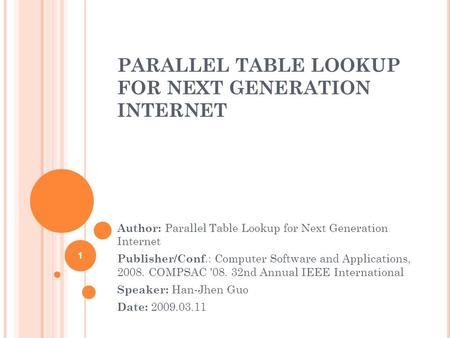 PARALLEL TABLE LOOKUP FOR NEXT GENERATION INTERNET Author: Parallel Table Lookup for Next Generation Internet Publisher/Conf.: Computer Software and Applications,