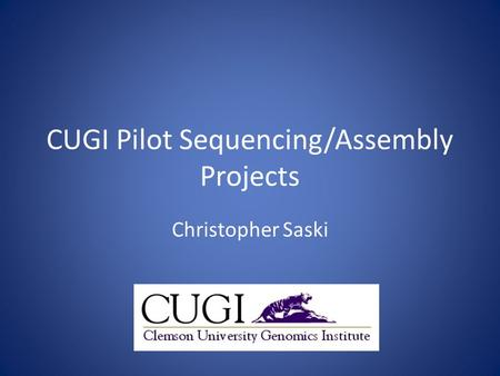 CUGI Pilot Sequencing/Assembly Projects Christopher Saski.