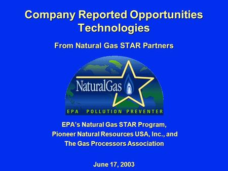 Company Reported Opportunities Technologies From Natural Gas STAR Partners EPA's Natural Gas STAR Program, Pioneer Natural Resources USA, Inc., and Pioneer.