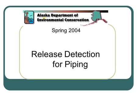 "Release Detection for Piping Spring 2004. Types of Piping Safe Suction ""Unsafe"" Suction Pressurized."