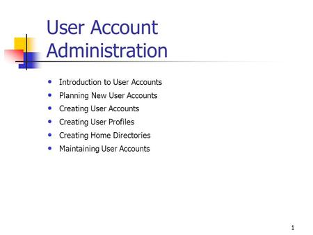 1 User Account Administration Introduction to User Accounts Planning New User Accounts Creating User Accounts Creating User Profiles Creating Home Directories.