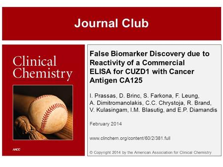 False Biomarker Discovery due to Reactivity of a Commercial ELISA for CUZD1 with Cancer Antigen CA125 I. Prassas, D. Brinc, S. Farkona, F. Leung, A. Dimitromanolakis,