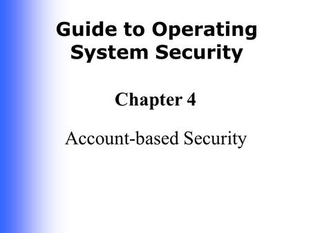 Guide to Operating System Security Chapter 4 Account-based Security.