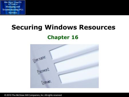 © 2010 The McGraw-Hill Companies, Inc. All rights reserved Mike Meyers' CompTIA A+ ® Guide to Managing and Troubleshooting PCs Third Edition Securing Windows.