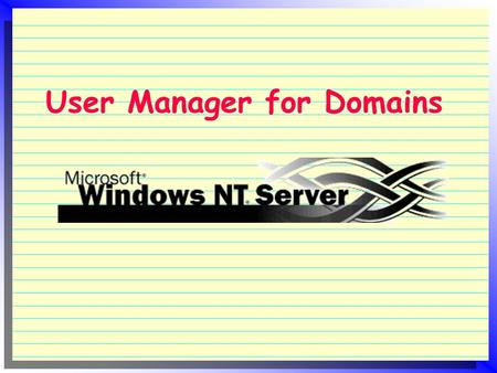 User Manager for Domains.  Manages the user accounts in a domain  It is located in the PDC  While User Manager exists in each NT machine, but it is.