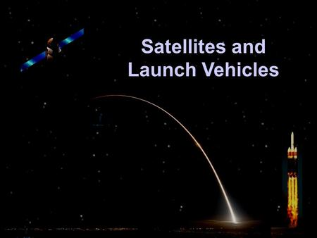 "Satellites and Launch Vehicles. ""Gee Whiz"" Facts Number of satellites currently in orbit is over 900 Satellites orbit at altitudes from 100 miles (Low."