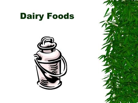 Dairy Foods I. Milk Preparation  Each city and state have their own laws and standards  Milk is always handled in stainless steel containers  Storage.