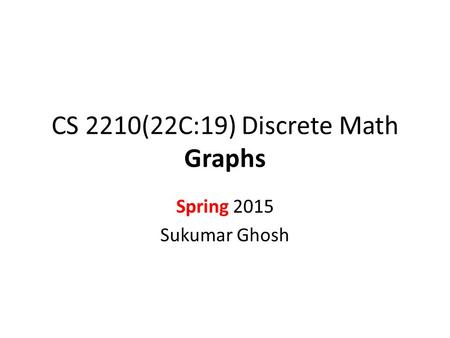 CS 2210(22C:19) Discrete Math Graphs