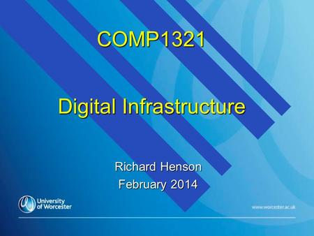 COMP1321 Digital Infrastructure Richard Henson February 2014.