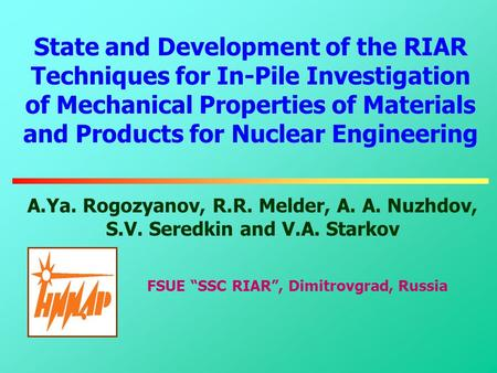 State and Development of the RIAR Techniques for In-Pile Investigation of Mechanical Properties of Materials and Products for Nuclear Engineering A.Ya.