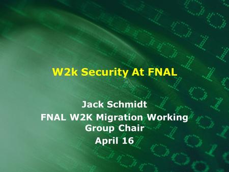 W2k Security At FNAL Jack Schmidt FNAL W2K Migration Working Group Chair April 16.