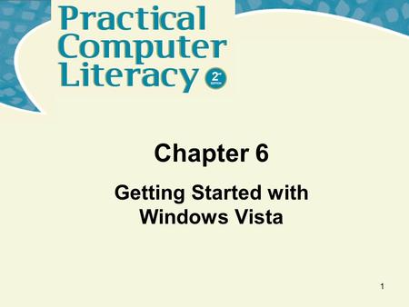1 Chapter 6 Getting Started with Windows Vista. 2 What's inside and on the CD? In this chapter, you will learn how to: –Start and shut down Windows Vista.