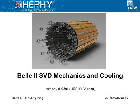 27 January 2010 Immanuel Gfall (HEPHY Vienna) Belle II SVD Mechanics and Cooling DEPFET Meeting Prag.