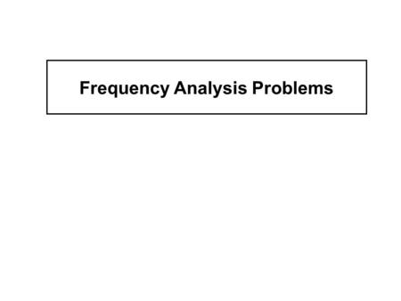 Frequency Analysis Problems. Problems 1. Extrapolation 2. Short Records 3. Extreme Data 4. Non-extreme Data 5. Stationarity of Data 6. Data Accuracy 7.