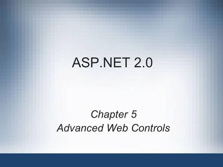 ASP.NET 2.0 Chapter 5 Advanced Web Controls. ASP.NET 2.0, Third Edition2 Objectives.