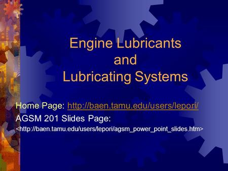 Engine Lubricants and Lubricating Systems Home Page:  AGSM 201 Slides Page: